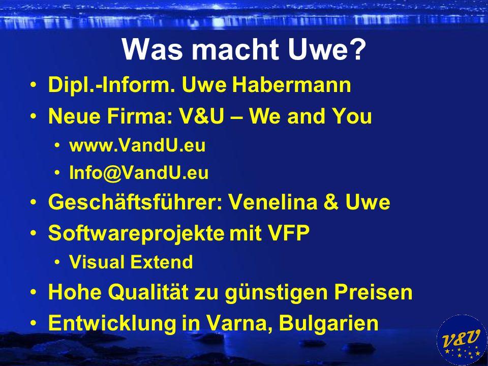 Was macht Uwe? Dipl.-Inform. Uwe Habermann Neue Firma: V&U – We and You www.VandU.eu Info@VandU.eu Geschäftsführer: Venelina & Uwe Softwareprojekte mi