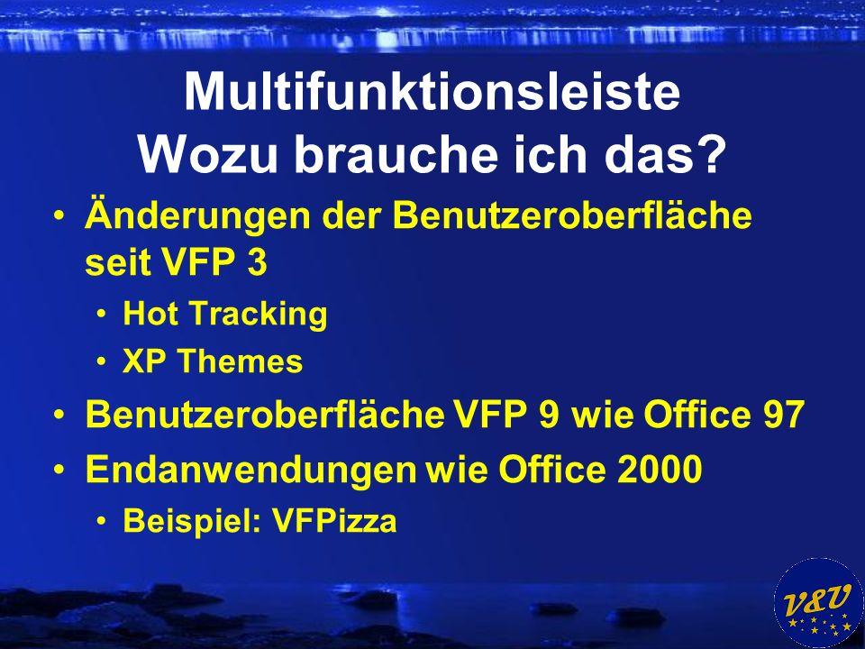 Multifunktionsleiste Wozu brauche ich das? Änderungen der Benutzeroberfläche seit VFP 3 Hot Tracking XP Themes Benutzeroberfläche VFP 9 wie Office 97
