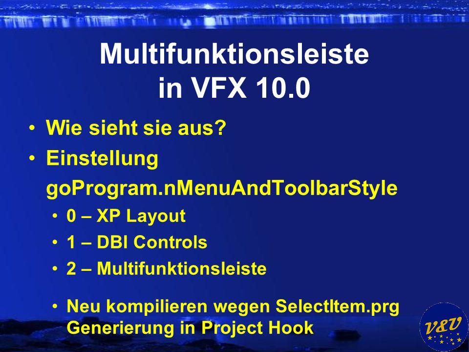 Multifunktionsleiste in VFX 10.0 Wie sieht sie aus? Einstellung goProgram.nMenuAndToolbarStyle 0 – XP Layout 1 – DBI Controls 2 – Multifunktionsleiste