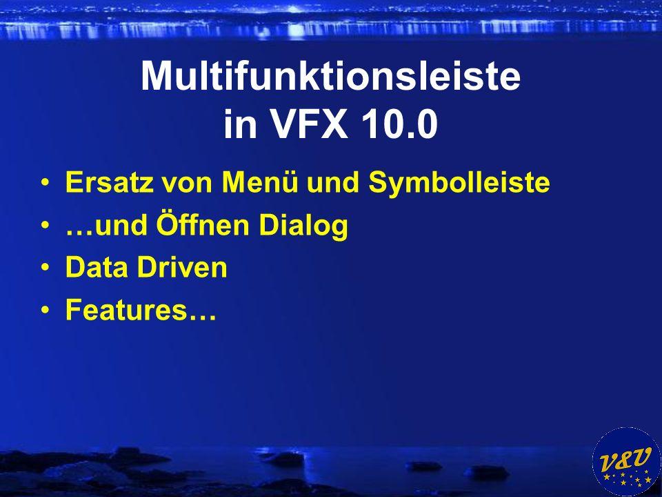 Multifunktionsleiste in VFX 10.0 Ersatz von Menü und Symbolleiste …und Öffnen Dialog Data Driven Features…