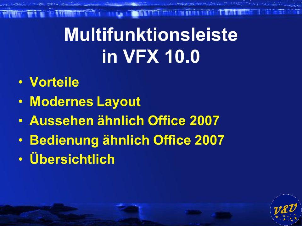 Multifunktionsleiste in VFX 10.0 Vorteile Modernes Layout Aussehen ähnlich Office 2007 Bedienung ähnlich Office 2007 Übersichtlich