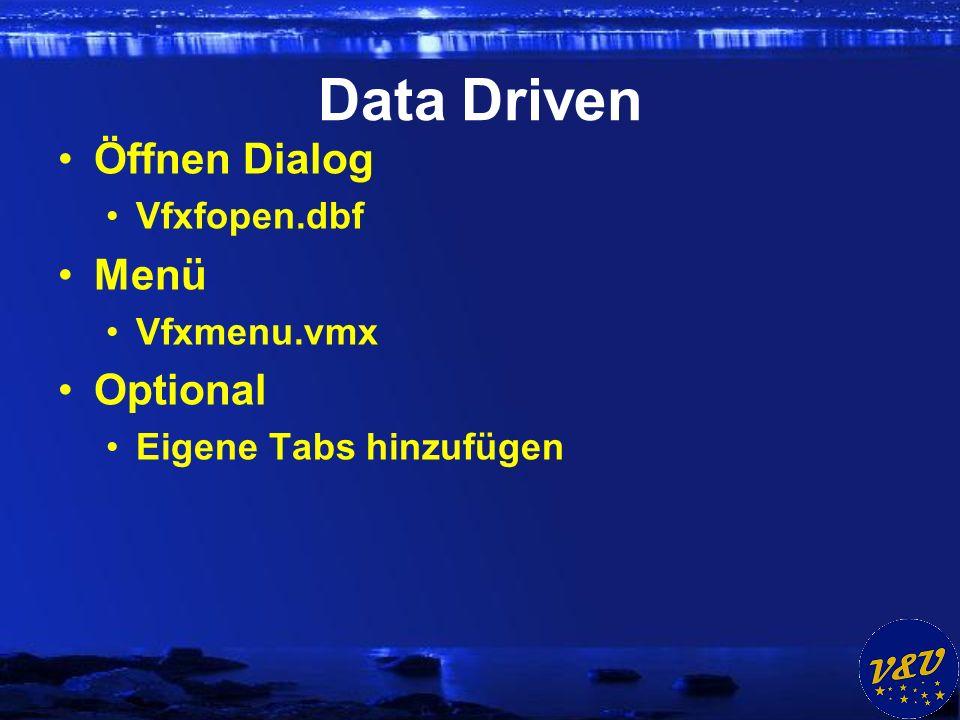 Data Driven Öffnen Dialog Vfxfopen.dbf Menü Vfxmenu.vmx Optional Eigene Tabs hinzufügen