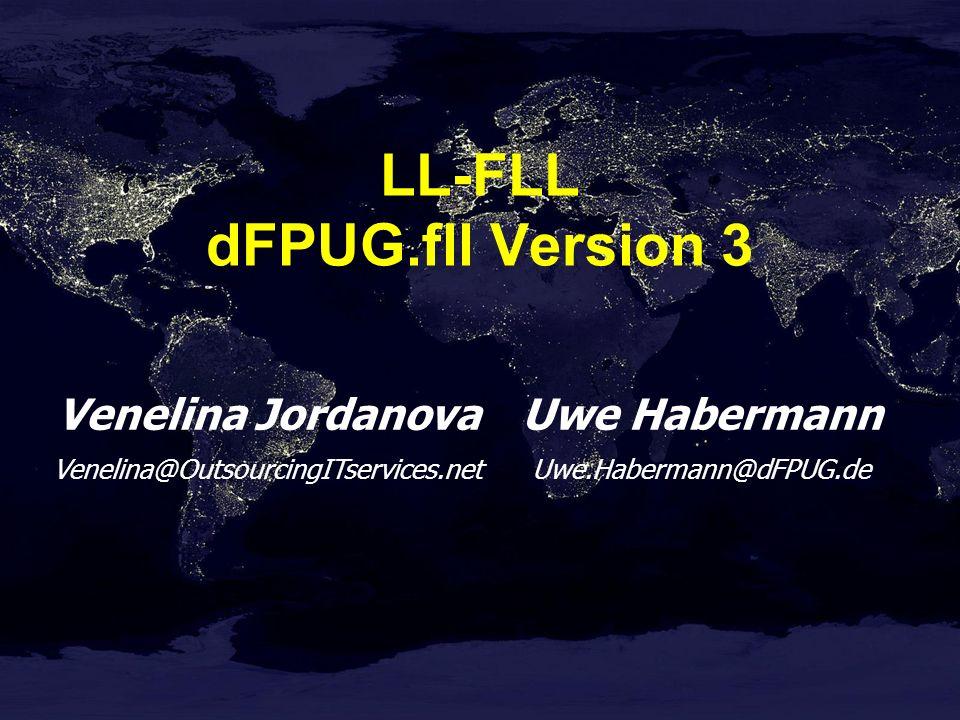 Venelina Jordanova Venelina@OutsourcingITservices.net Uwe Habermann Uwe.Habermann@dFPUG.de LL-FLL dFPUG.fll Version 3
