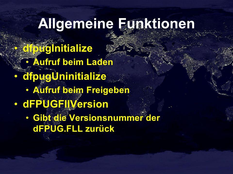 Allgemeine Funktionen dfpugInitialize Aufruf beim Laden dfpugUninitialize Aufruf beim Freigeben dFPUGFllVersion Gibt die Versionsnummer der dFPUG.FLL zurück