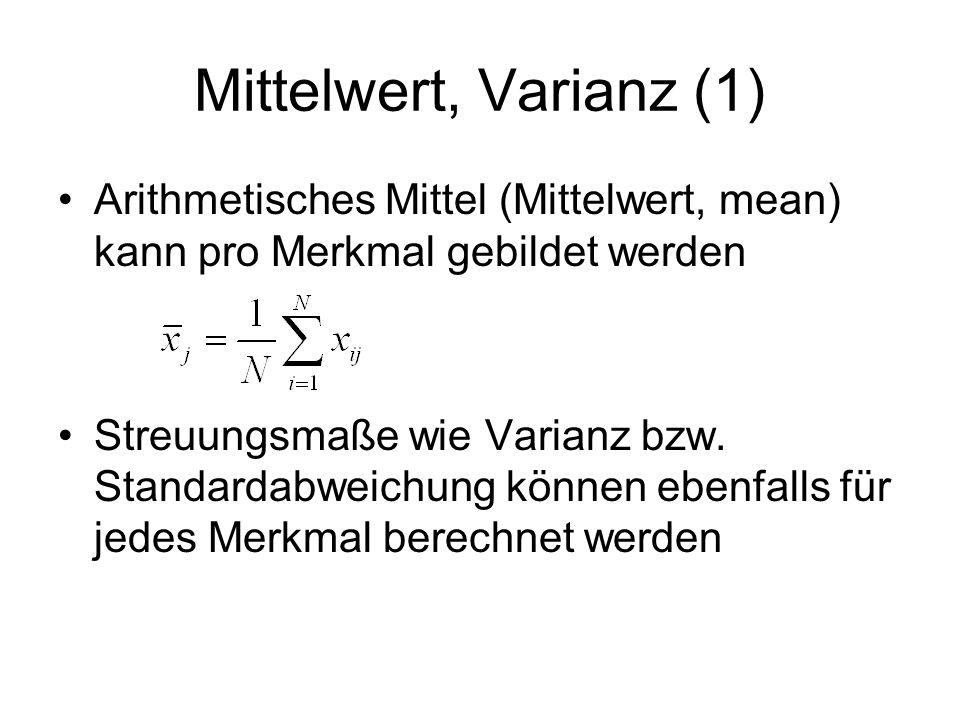 Mittelwert, Varianz (1) Arithmetisches Mittel (Mittelwert, mean) kann pro Merkmal gebildet werden Streuungsmaße wie Varianz bzw. Standardabweichung kö