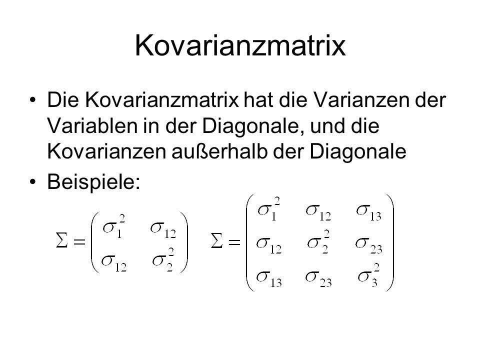 Kovarianzmatrix Die Kovarianzmatrix hat die Varianzen der Variablen in der Diagonale, und die Kovarianzen außerhalb der Diagonale Beispiele: