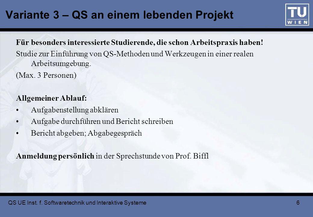 6 Variante 3 – QS an einem lebenden Projekt Für besonders interessierte Studierende, die schon Arbeitspraxis haben.