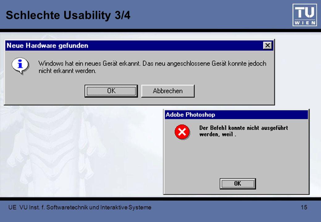 UE VU Inst. f. Softwaretechnik und Interaktive Systeme 15 Schlechte Usability 3/4