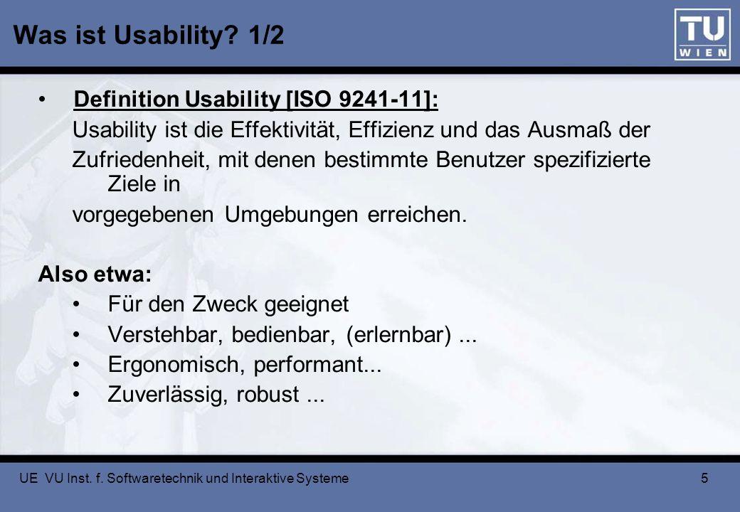 UE VU Inst. f. Softwaretechnik und Interaktive Systeme 5 Was ist Usability? 1/2 Definition Usability [ISO 9241-11]: Usability ist die Effektivität, Ef