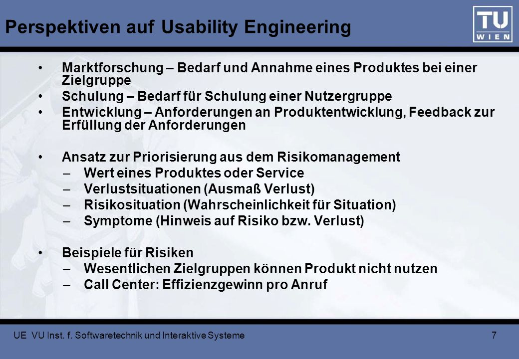 UE VU Inst. f. Softwaretechnik und Interaktive Systeme 7 Perspektiven auf Usability Engineering Marktforschung – Bedarf und Annahme eines Produktes be