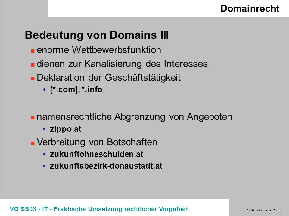 © Hans G. Zeger 2003 VO SS03 - IT - Praktische Umsetzung rechtlicher Vorgaben Domainrecht Bedeutung von Domains III enorme Wettbewerbsfunktion dienen
