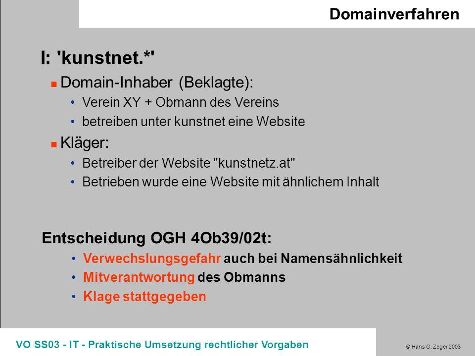 © Hans G. Zeger 2003 VO SS03 - IT - Praktische Umsetzung rechtlicher Vorgaben Domainverfahren I: 'kunstnet.*' Domain-Inhaber (Beklagte): Verein XY + O