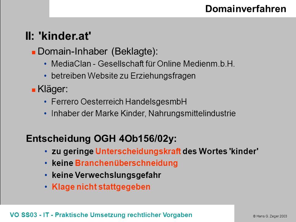 © Hans G. Zeger 2003 VO SS03 - IT - Praktische Umsetzung rechtlicher Vorgaben Domainverfahren II: 'kinder.at' Domain-Inhaber (Beklagte): MediaClan - G