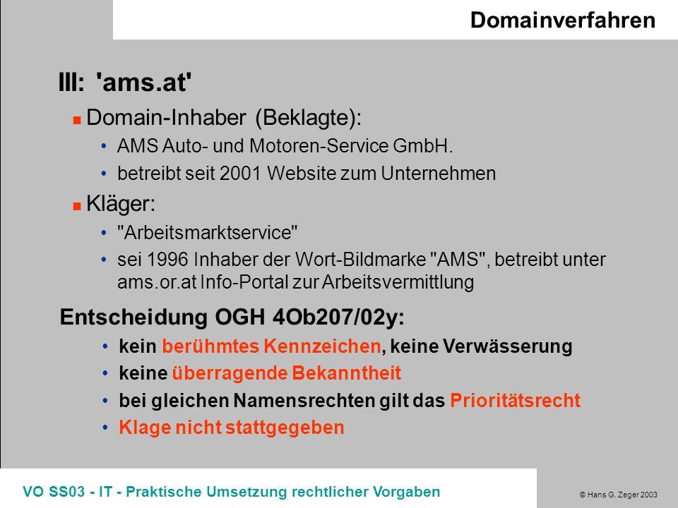 © Hans G. Zeger 2003 VO SS03 - IT - Praktische Umsetzung rechtlicher Vorgaben Domainverfahren III: 'ams.at' Domain-Inhaber (Beklagte): AMS Auto- und M