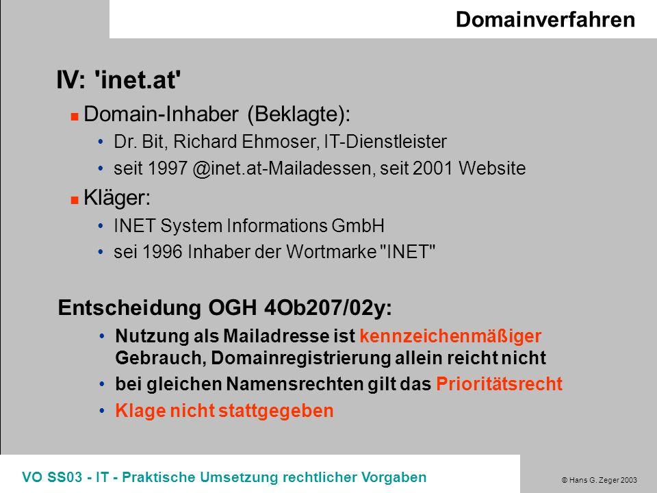 © Hans G. Zeger 2003 VO SS03 - IT - Praktische Umsetzung rechtlicher Vorgaben Domainverfahren IV: 'inet.at' Domain-Inhaber (Beklagte): Dr. Bit, Richar