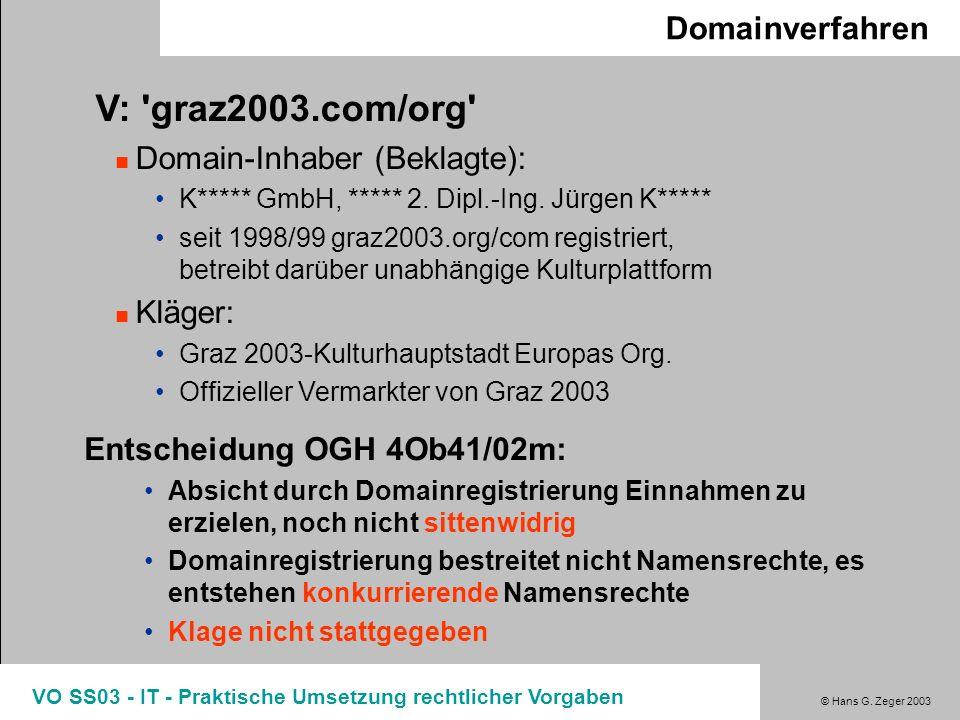 © Hans G. Zeger 2003 VO SS03 - IT - Praktische Umsetzung rechtlicher Vorgaben Domainverfahren V: 'graz2003.com/org' Domain-Inhaber (Beklagte): K*****