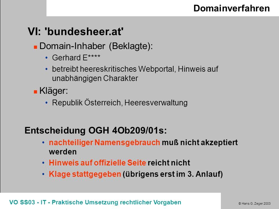 © Hans G. Zeger 2003 VO SS03 - IT - Praktische Umsetzung rechtlicher Vorgaben Domainverfahren VI: 'bundesheer.at' Domain-Inhaber (Beklagte): Gerhard E