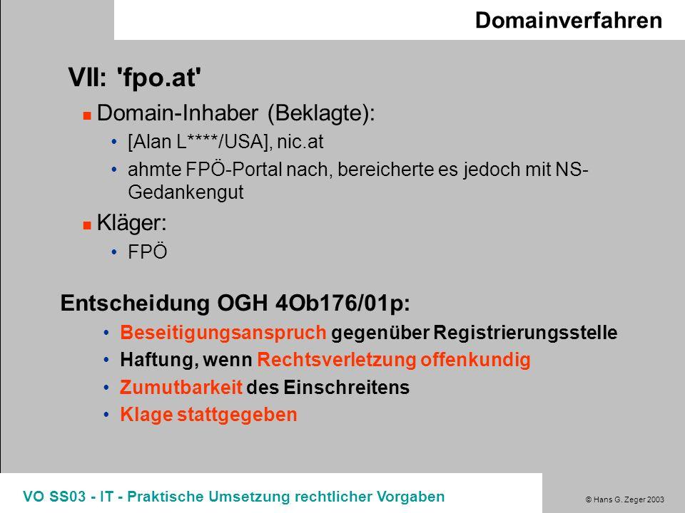 © Hans G. Zeger 2003 VO SS03 - IT - Praktische Umsetzung rechtlicher Vorgaben Domainverfahren VII: 'fpo.at' Domain-Inhaber (Beklagte): [Alan L****/USA