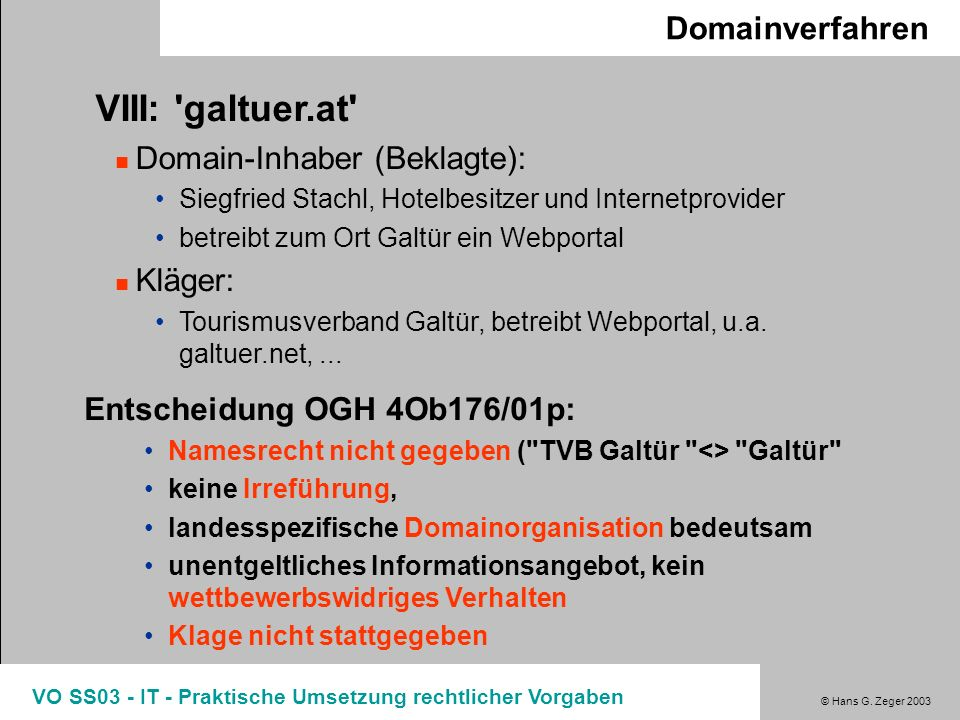 © Hans G. Zeger 2003 VO SS03 - IT - Praktische Umsetzung rechtlicher Vorgaben Domainverfahren VIII: 'galtuer.at' Domain-Inhaber (Beklagte): Siegfried