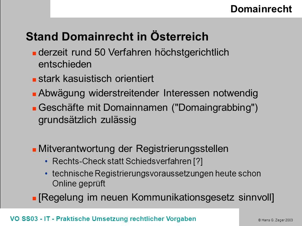 © Hans G. Zeger 2003 VO SS03 - IT - Praktische Umsetzung rechtlicher Vorgaben Domainrecht Stand Domainrecht in Österreich derzeit rund 50 Verfahren hö