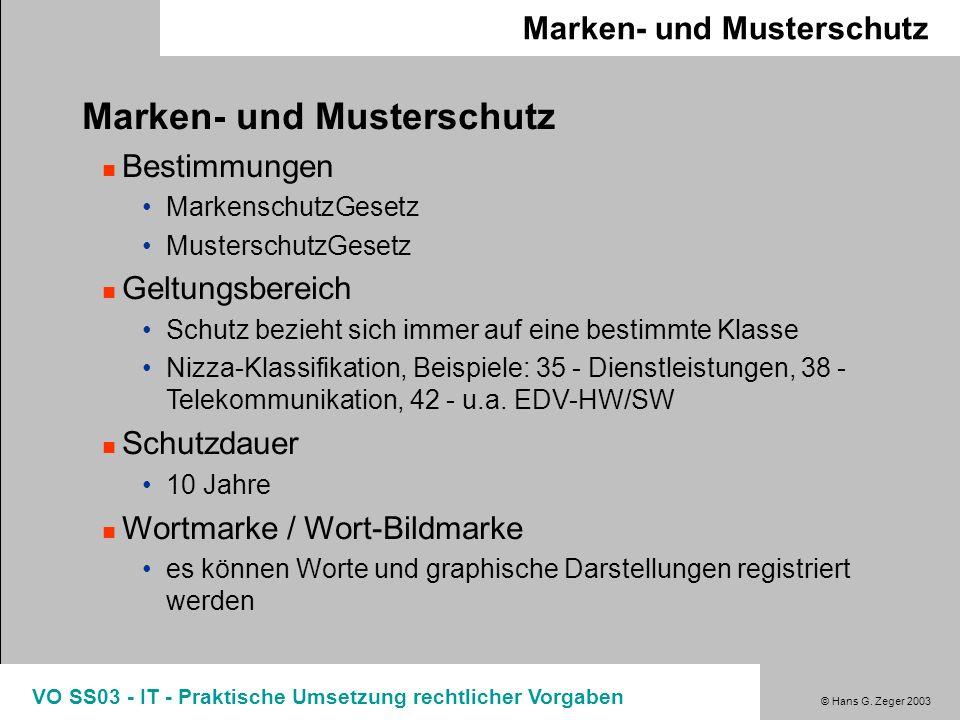 © Hans G. Zeger 2003 VO SS03 - IT - Praktische Umsetzung rechtlicher Vorgaben Marken- und Musterschutz Bestimmungen MarkenschutzGesetz MusterschutzGes