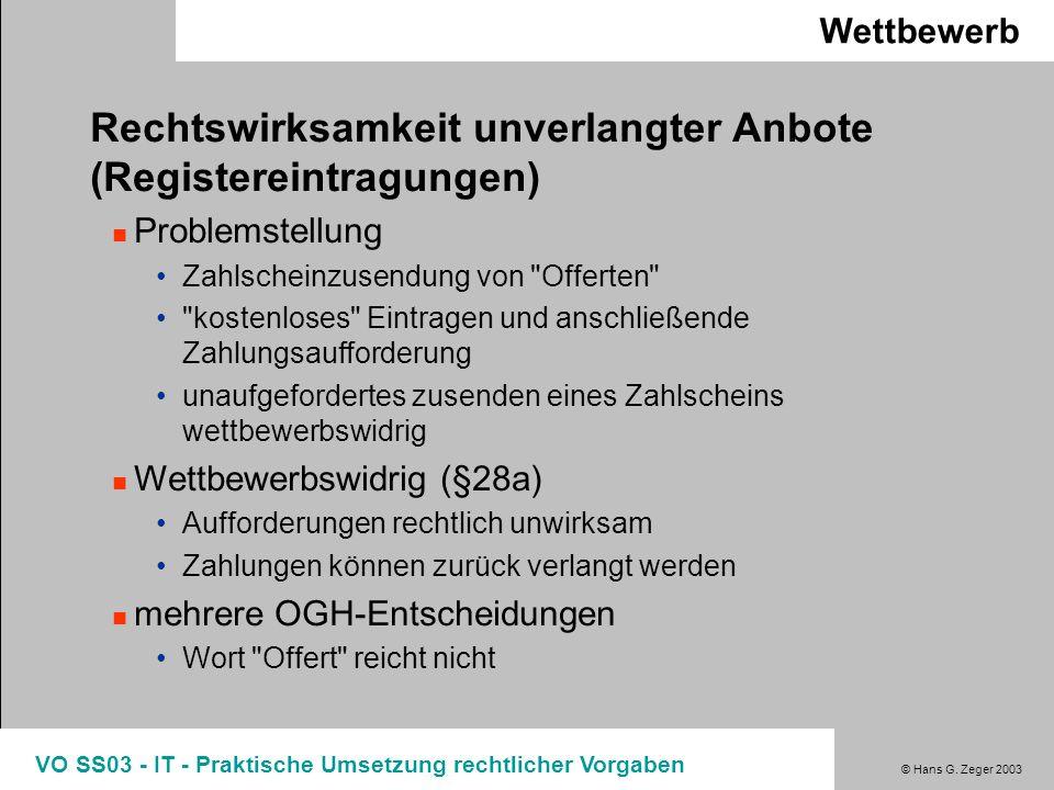 © Hans G. Zeger 2003 VO SS03 - IT - Praktische Umsetzung rechtlicher Vorgaben Wettbewerb Rechtswirksamkeit unverlangter Anbote (Registereintragungen)
