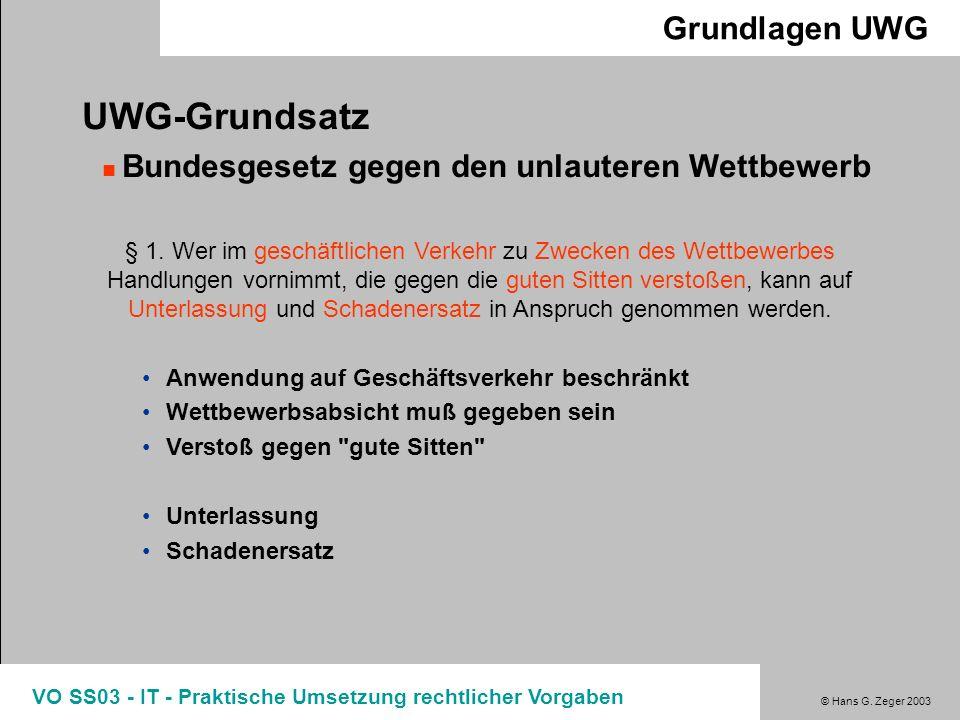© Hans G. Zeger 2003 VO SS03 - IT - Praktische Umsetzung rechtlicher Vorgaben Grundlagen UWG UWG-Grundsatz Bundesgesetz gegen den unlauteren Wettbewer