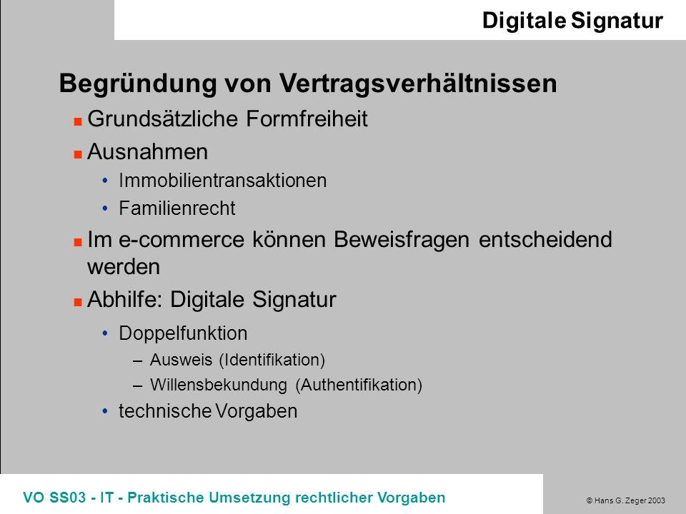 © Hans G. Zeger 2003 VO SS03 - IT - Praktische Umsetzung rechtlicher Vorgaben Digitale Signatur Begründung von Vertragsverhältnissen Grundsätzliche Fo