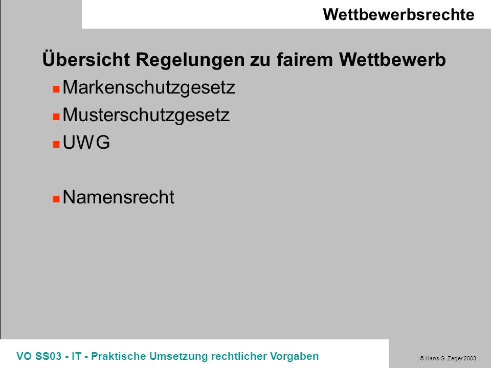© Hans G. Zeger 2003 VO SS03 - IT - Praktische Umsetzung rechtlicher Vorgaben Wettbewerbsrechte Übersicht Regelungen zu fairem Wettbewerb Markenschutz