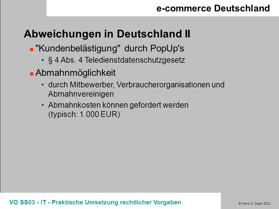 © Hans G. Zeger 2003 VO SS03 - IT - Praktische Umsetzung rechtlicher Vorgaben e-commerce Deutschland Abweichungen in Deutschland II