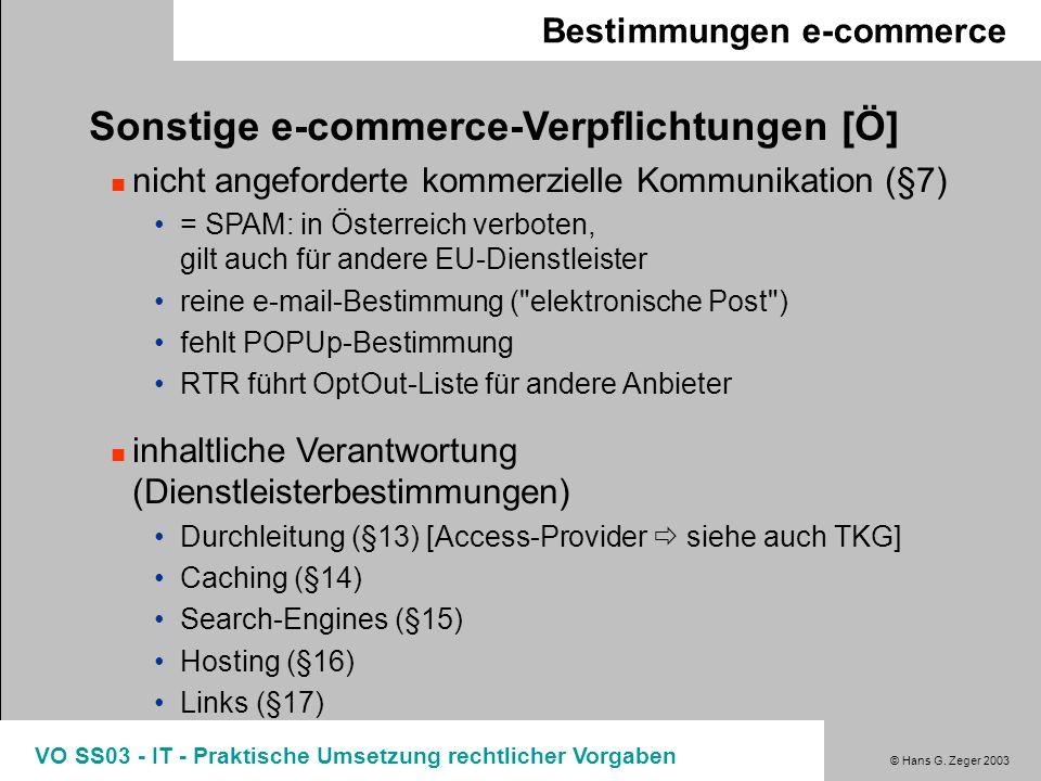 © Hans G. Zeger 2003 VO SS03 - IT - Praktische Umsetzung rechtlicher Vorgaben Bestimmungen e-commerce Sonstige e-commerce-Verpflichtungen [Ö] nicht an