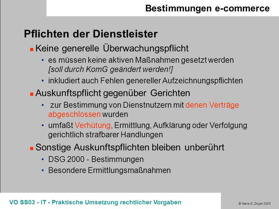 © Hans G. Zeger 2003 VO SS03 - IT - Praktische Umsetzung rechtlicher Vorgaben Bestimmungen e-commerce Pflichten der Dienstleister Keine generelle Über