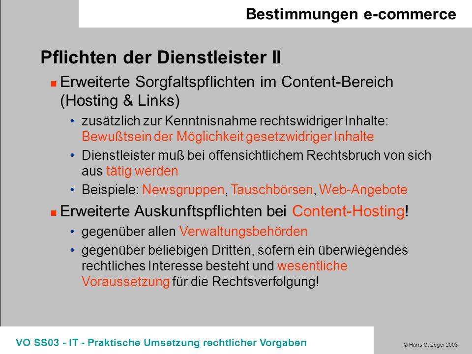 © Hans G. Zeger 2003 VO SS03 - IT - Praktische Umsetzung rechtlicher Vorgaben Bestimmungen e-commerce Pflichten der Dienstleister II Erweiterte Sorgfa