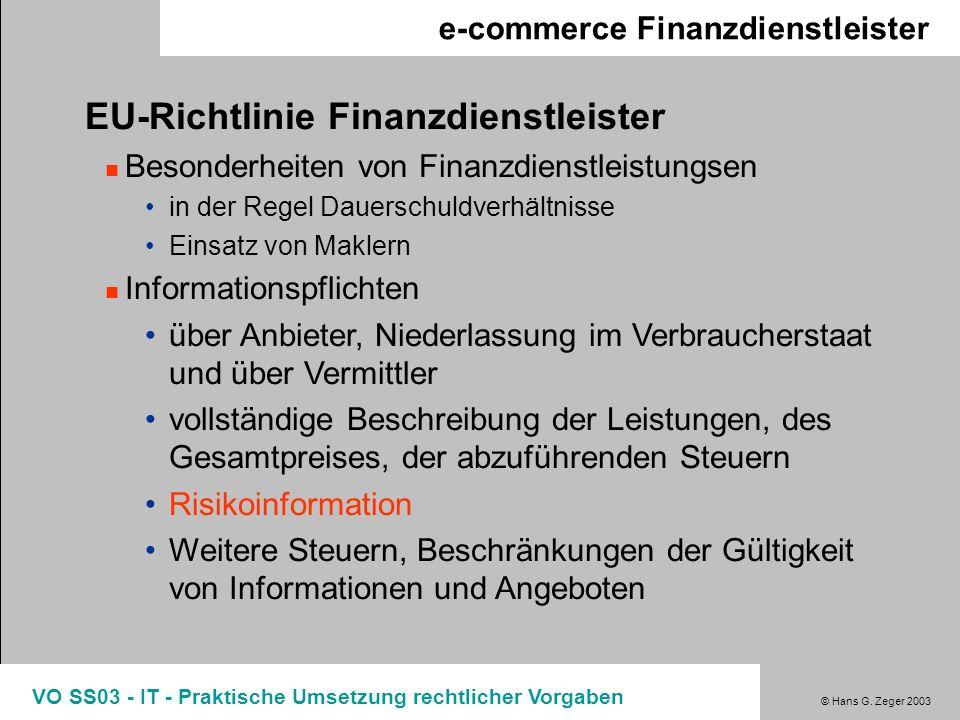 © Hans G. Zeger 2003 VO SS03 - IT - Praktische Umsetzung rechtlicher Vorgaben e-commerce Finanzdienstleister EU-Richtlinie Finanzdienstleister Besonde
