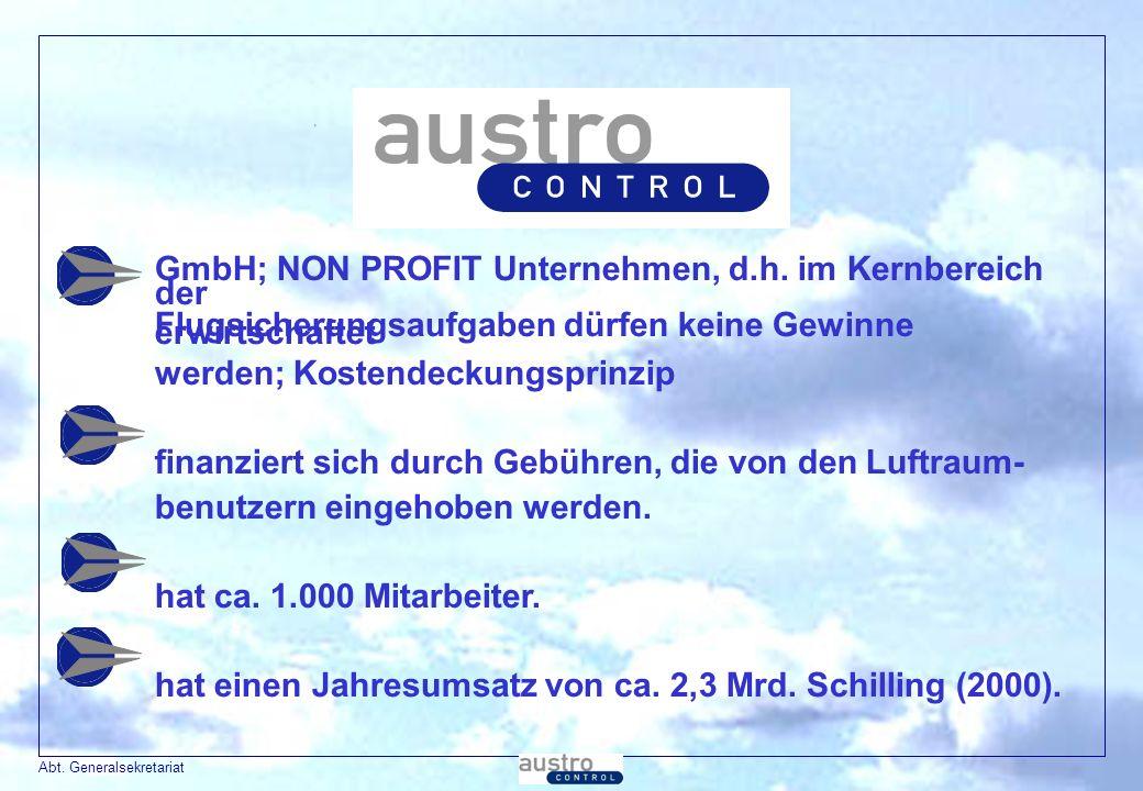 Abt. Generalsekretariat GmbH; NON PROFIT Unternehmen, d.h. im Kernbereich der Flugsicherungsaufgaben dürfen keine Gewinne erwirtschaftet werden; Koste