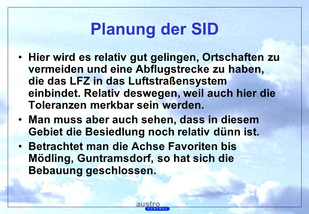 Abt. Generalsekretariat Planung der SID Hier wird es relativ gut gelingen, Ortschaften zu vermeiden und eine Abflugstrecke zu haben, die das LFZ in da