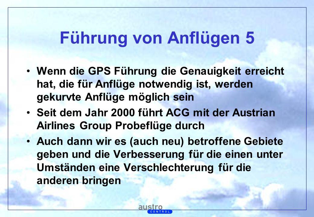 Abt. Generalsekretariat Führung von Anflügen 5 Wenn die GPS Führung die Genauigkeit erreicht hat, die für Anflüge notwendig ist, werden gekurvte Anflü
