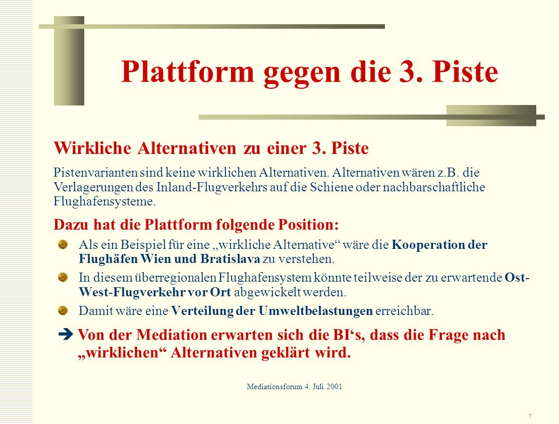 7 Plattform gegen die 3. Piste Als ein Beispiel für eine wirkliche Alternative wäre die Kooperation der Flughäfen Wien und Bratislava zu verstehen. In