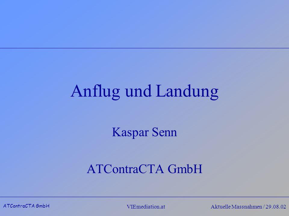 ATContraCTA GmbH VIEmediation.atAktuelle Massnahmen / 29.08.02 Anflug und Landung Kaspar Senn ATContraCTA GmbH