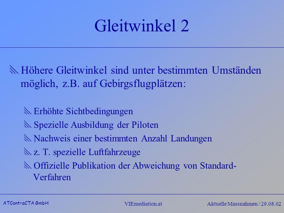 ATContraCTA GmbH VIEmediation.atAktuelle Massnahmen / 29.08.02 Gleitwinkel 2 Höhere Gleitwinkel sind unter bestimmten Umständen möglich, z.B.