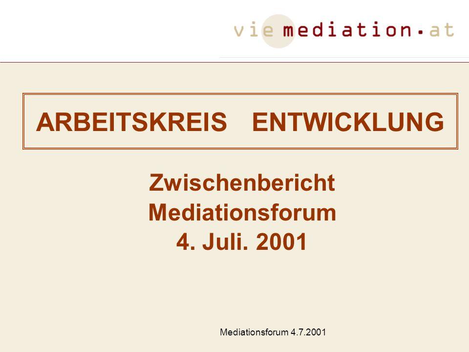 Mediationsforum 4.7.2001 ARBEITSKREIS ENTWICKLUNG Zwischenbericht Mediationsforum 4. Juli. 2001