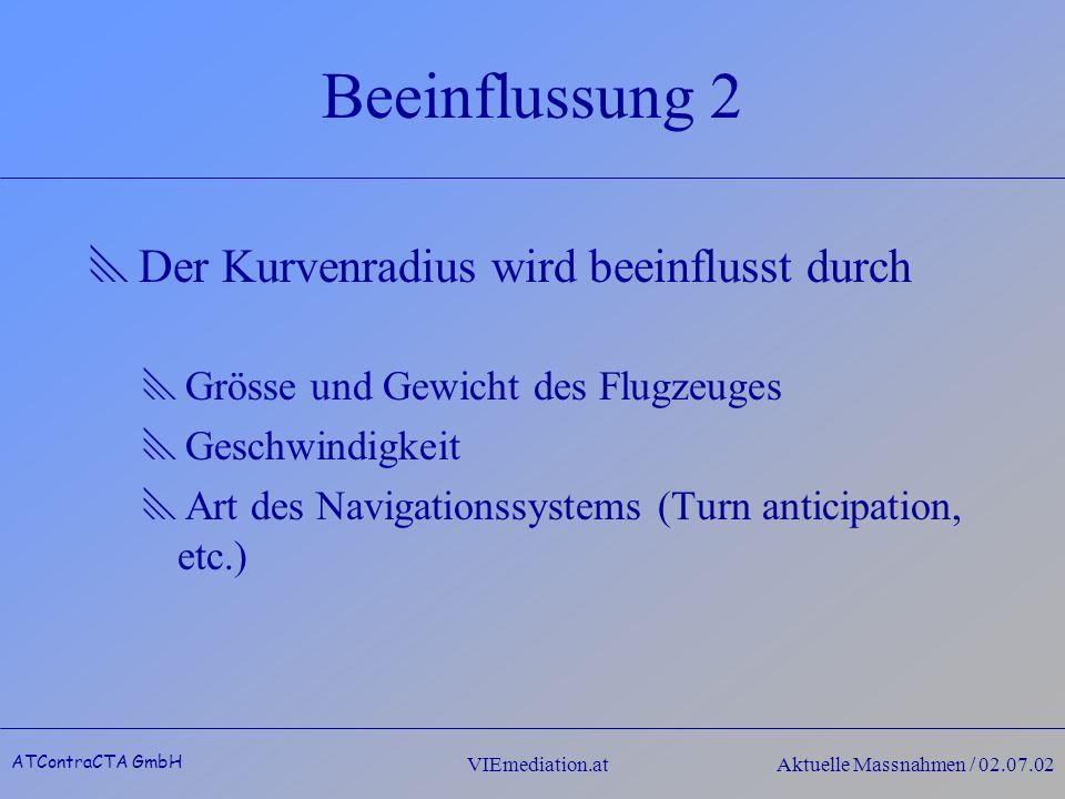 ATContraCTA GmbH VIEmediation.atAktuelle Massnahmen / 02.07.02 Beeinflussung 2 Der Kurvenradius wird beeinflusst durch Grösse und Gewicht des Flugzeug