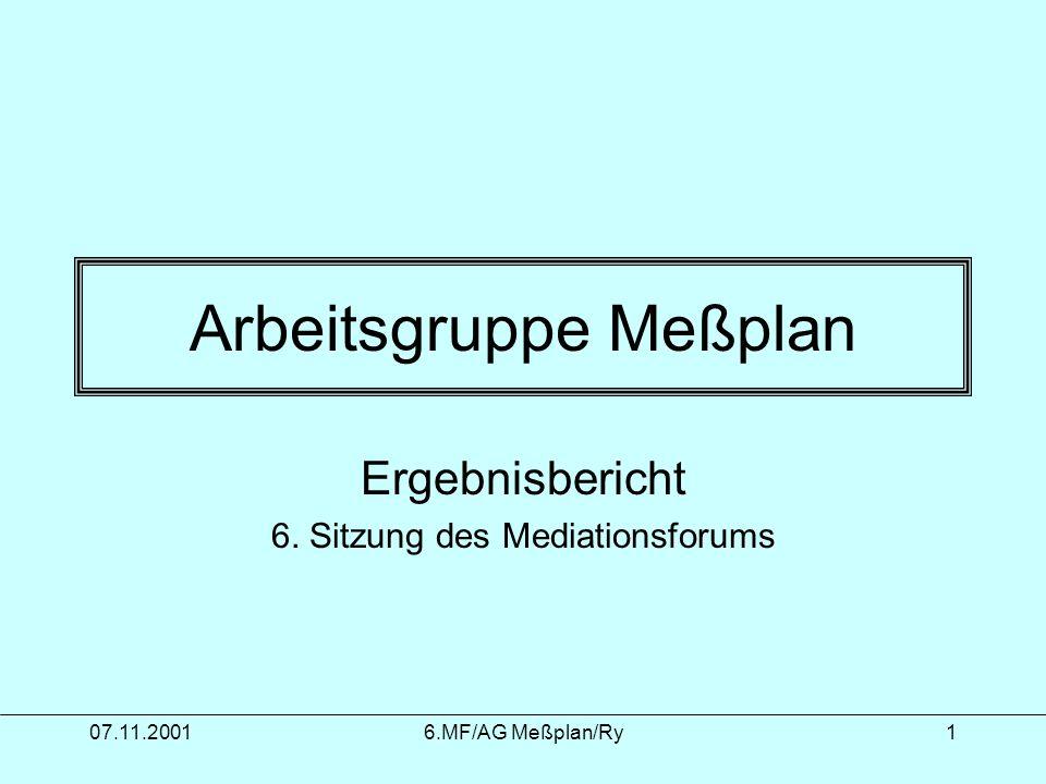 07.11.20016.MF/AG Meßplan/Ry1 Arbeitsgruppe Meßplan Ergebnisbericht 6. Sitzung des Mediationsforums