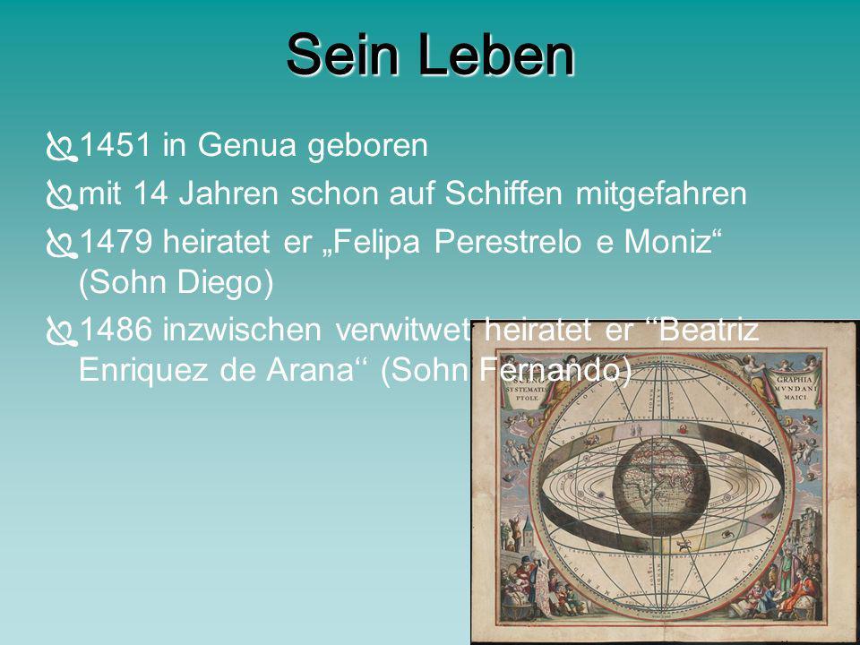 Sein Leben 1451 in Genua geboren mit 14 Jahren schon auf Schiffen mitgefahren 1479 heiratet er Felipa Perestrelo e Moniz (Sohn Diego) 1486 inzwischen