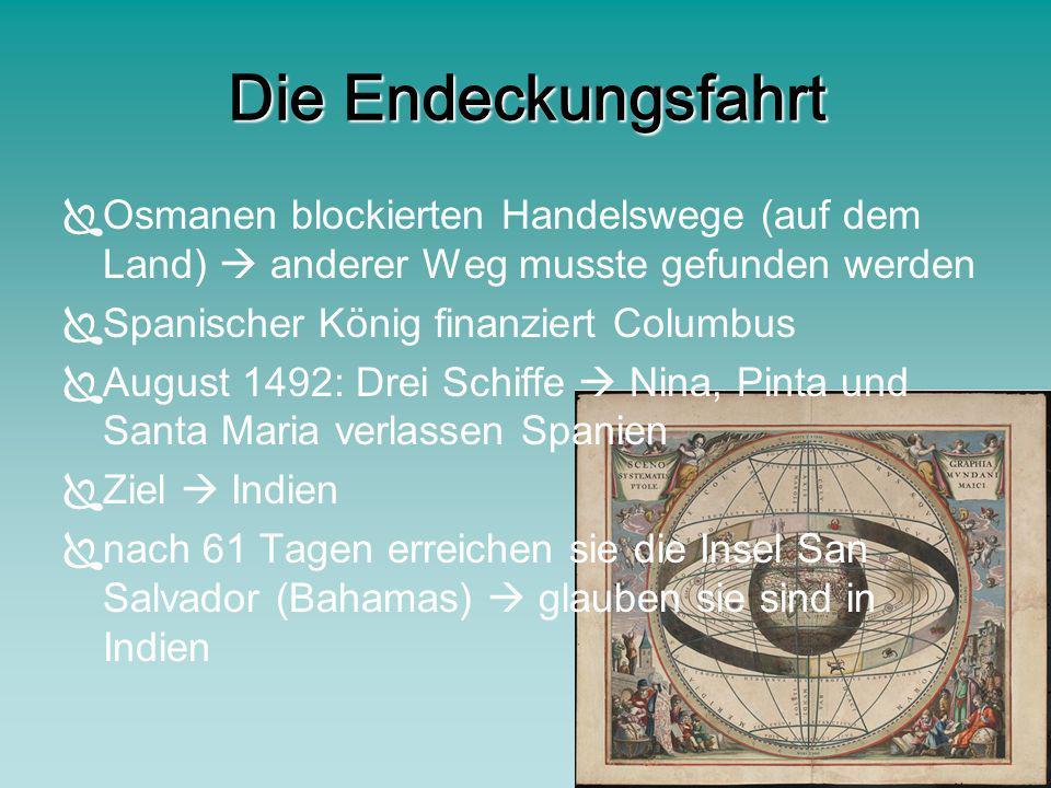 Die Endeckungsfahrt Osmanen blockierten Handelswege (auf dem Land) anderer Weg musste gefunden werden Spanischer König finanziert Columbus August 1492