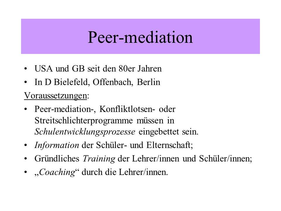 Peer-mediation USA und GB seit den 80er Jahren In D Bielefeld, Offenbach, Berlin Voraussetzungen: Peer-mediation-, Konfliktlotsen- oder Streitschlicht