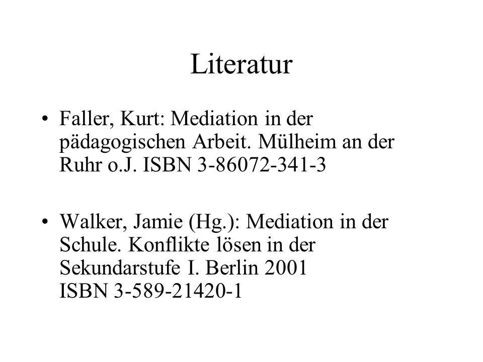 Literatur Faller, Kurt: Mediation in der pädagogischen Arbeit. Mülheim an der Ruhr o.J. ISBN 3-86072-341-3 Walker, Jamie (Hg.): Mediation in der Schul