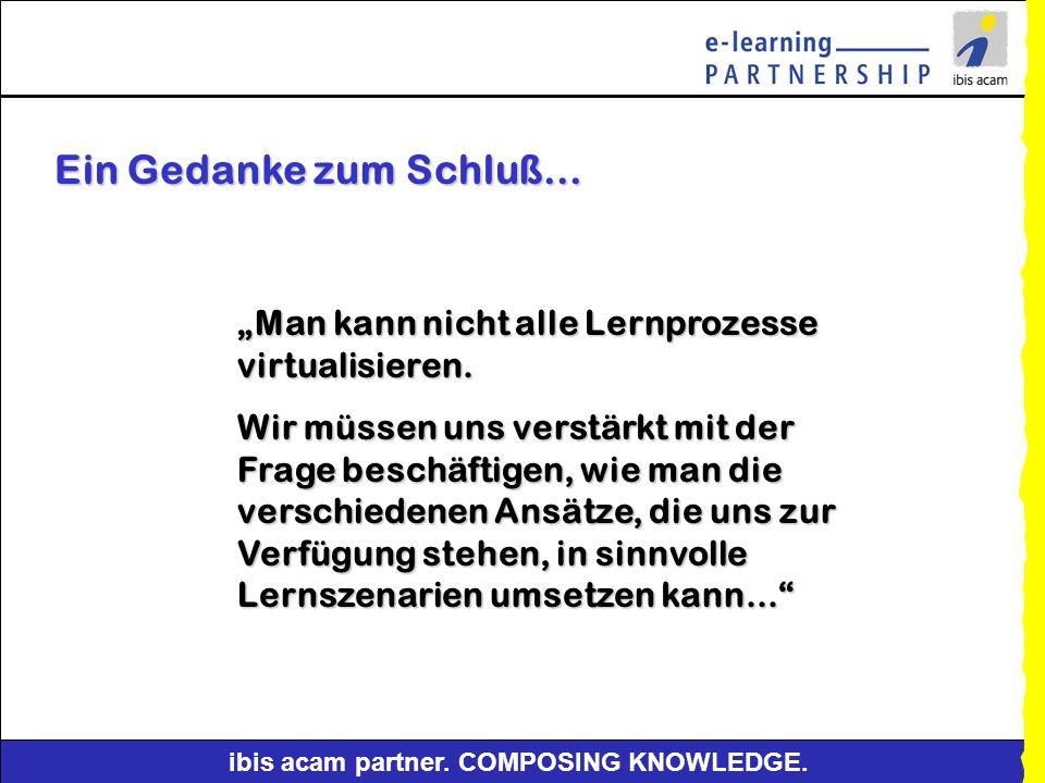 ibis acam partner. COMPOSING KNOWLEDGE. den Lernerfolg mit e-learning beinflussen folgende Faktoren Qualität der Inhalte Lernende Technik Methodisch /