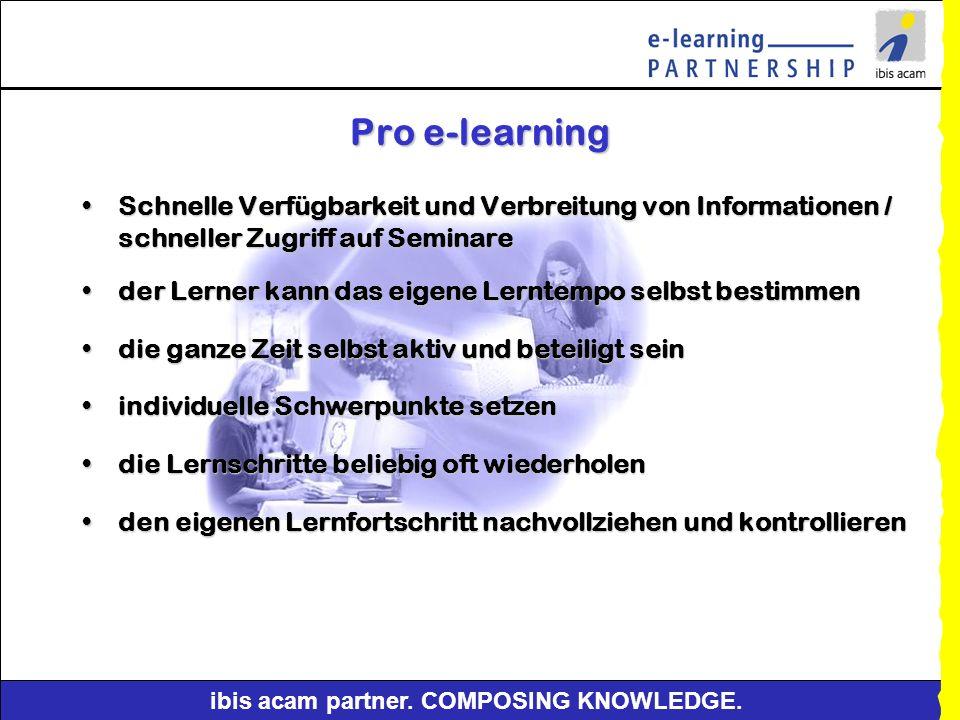 ibis acam partner. COMPOSING KNOWLEDGE. Einsatzmöglichkeiten von e-learning Einsatz als Nachbereitung zur Festigung des Stoffes bzw. zur Vorbereitung