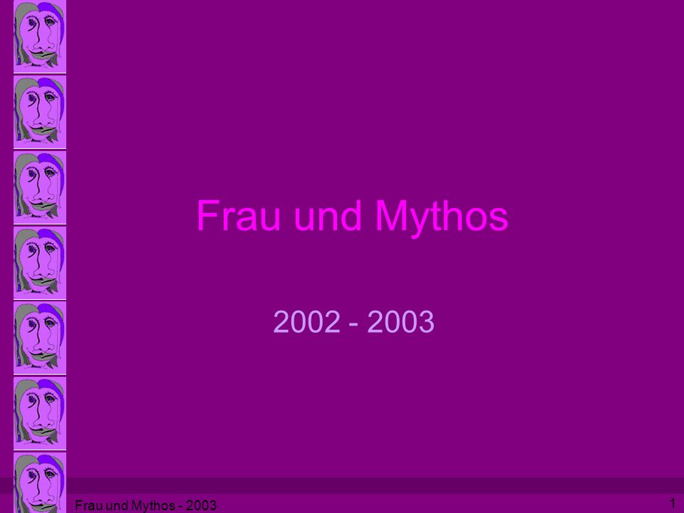 Frau und Mythos - 2003 1 Frau und Mythos 2002 - 2003